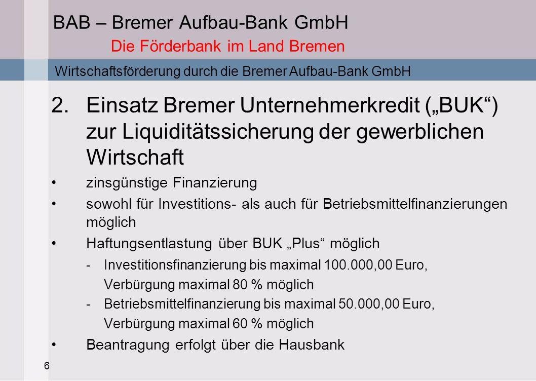 7 BAB – Bremer Aufbau-Bank GmbH Die Förderbank im Land Bremen 3.Wagniskapital in Form typisch stiller Beteiligungen zur Stärkung des Eigenkapitals Bereitstellung von Wagniskapital über die Bremer Unternehmensbeteiligungsgesellschaft mbH (BUG) und die BAB Beteiligungs- und Managementgesellschaft Bremen mbH (BBM) zur Stärkung der Eigenkapitalausstattung und einer damit verbundenen Verbesserung des Ratings.