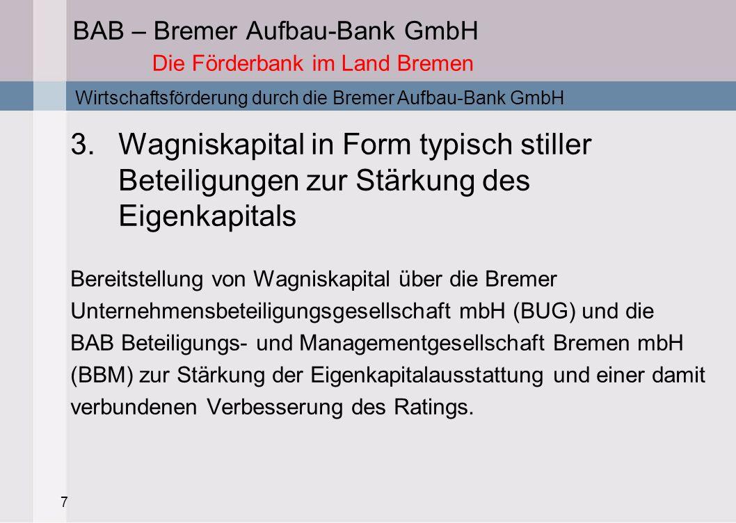 8 BAB – Bremer Aufbau-Bank GmbH Die Förderbank im Land Bremen 4.Refinanzierungsdarlehen für Geschäftsbanken Für die Unterstützung etwas größerer Einheiten ab 5 Millionen Euro können den Geschäftsbanken günstige Einzelrefinanzierungen bereitgestellt werden.