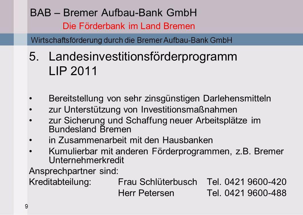 9 BAB – Bremer Aufbau-Bank GmbH Die Förderbank im Land Bremen 5.Landesinvestitionsförderprogramm LIP 2011 Bereitstellung von sehr zinsgünstigen Darleh