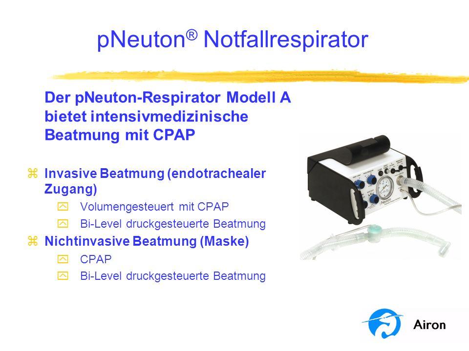 pNeuton ® Notfallrespirator Der pNeuton-Respirator Modell A bietet intensivmedizinische Beatmung mit CPAP zInvasive Beatmung (endotrachealer Zugang) y