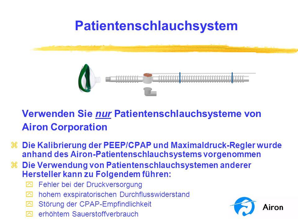 Patientenschlauchsystem Verwenden Sie nur Patientenschlauchsysteme von Airon Corporation zDie Kalibrierung der PEEP/CPAP und Maximaldruck-Regler wurde