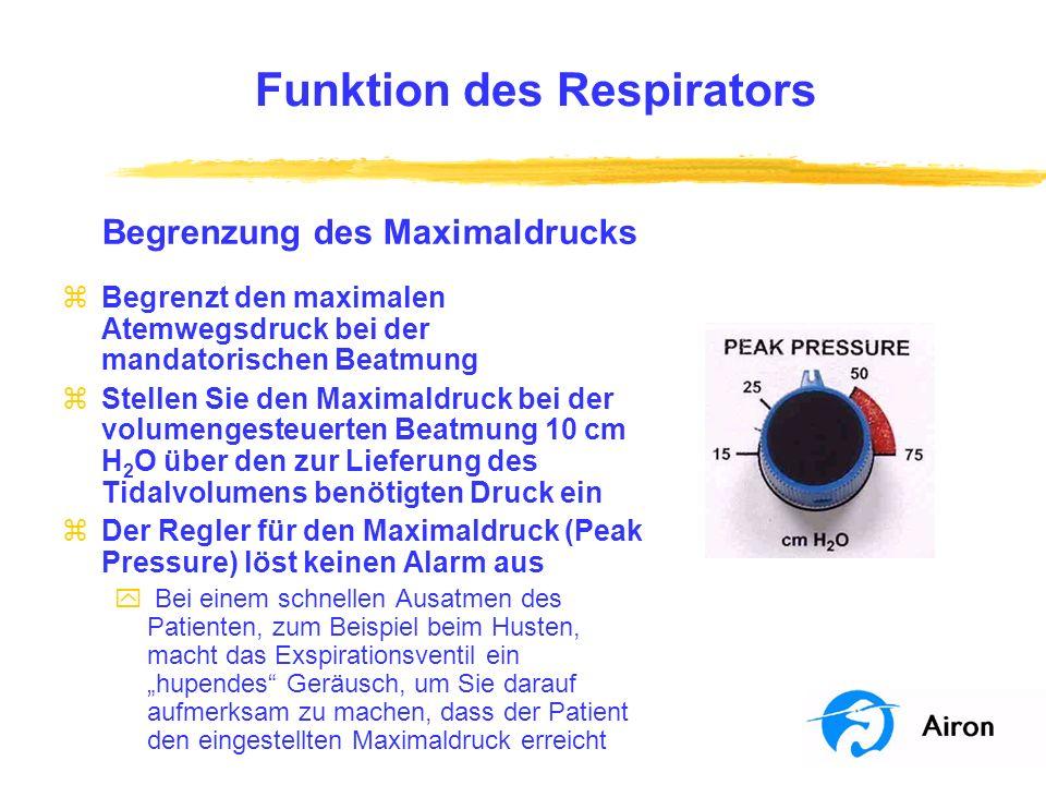 Funktion des Respirators Begrenzung des Maximaldrucks zBegrenzt den maximalen Atemwegsdruck bei der mandatorischen Beatmung zStellen Sie den Maximaldr