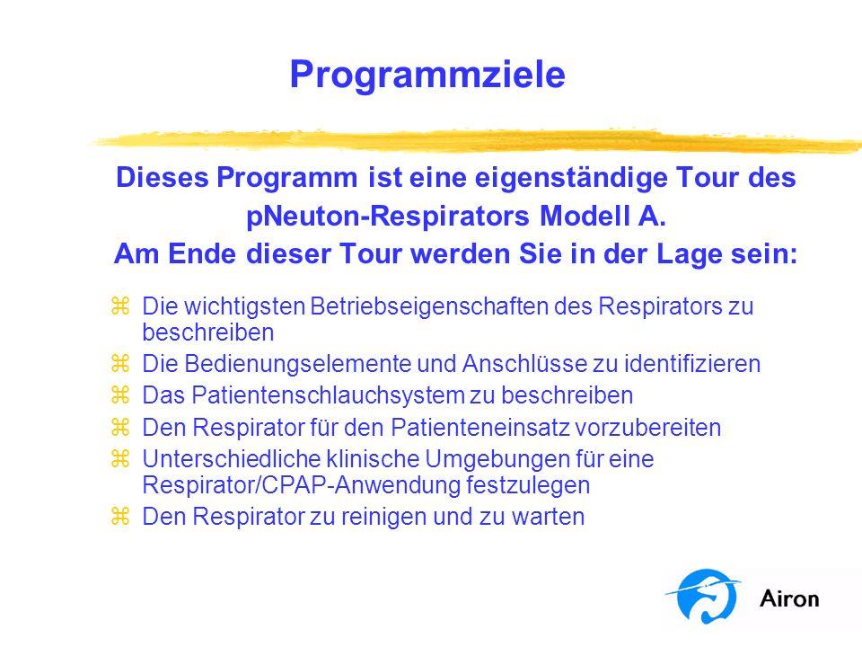 Programmziele Dieses Programm ist eine eigenständige Tour des pNeuton-Respirators Modell A. Am Ende dieser Tour werden Sie in der Lage sein: zDie wich