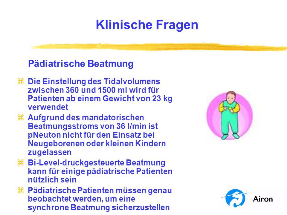 Klinische Fragen Pädiatrische Beatmung zDie Einstellung des Tidalvolumens zwischen 360 und 1500 ml wird für Patienten ab einem Gewicht von 23 kg verwe