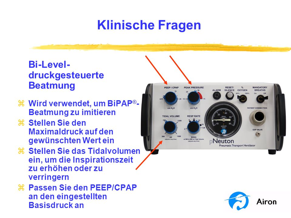 Klinische Fragen Bi-Level- druckgesteuerte Beatmung zWird verwendet, um BiPAP ® - Beatmung zu imitieren zStellen Sie den Maximaldruck auf den gewünsch