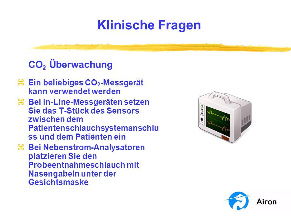 Klinische Fragen CO 2 Überwachung zEin beliebiges CO 2 -Messgerät kann verwendet werden zBei In-Line-Messgeräten setzen Sie das T-Stück des Sensors zw