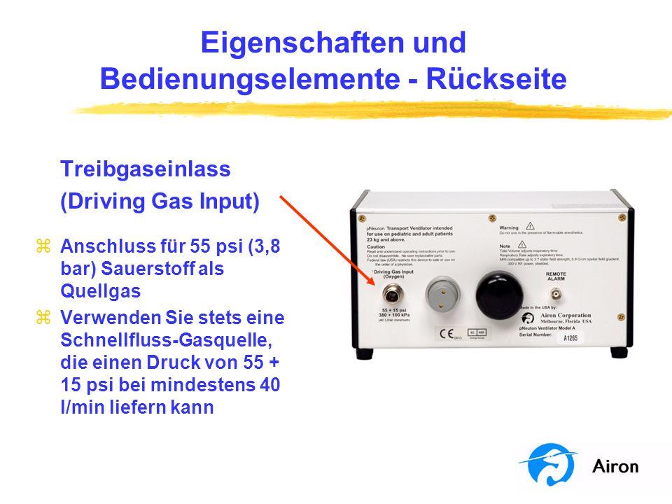 Eigenschaften und Bedienungselemente Rückseite Treibgaseinlass (Driving Gas Input) zAnschluss für 55 psi (3,8 bar) Sauerstoff als Quellgas zVerwenden