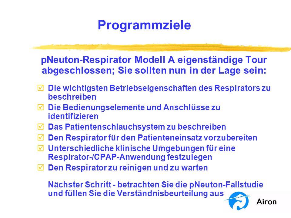 Programmziele pNeuton-Respirator Modell A eigenständige Tour abgeschlossen; Sie sollten nun in der Lage sein: þDie wichtigsten Betriebseigenschaften d