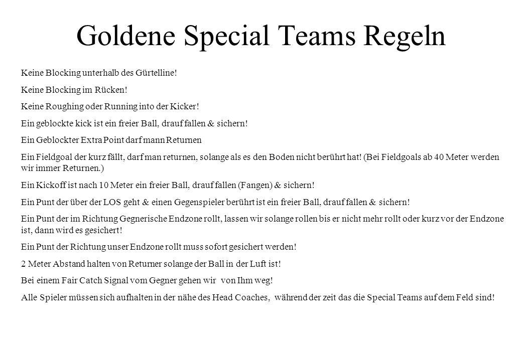 Goldene Special Teams Regeln Keine Blocking unterhalb des Gürtelline! Keine Blocking im Rücken! Keine Roughing oder Running into der Kicker! Ein geblo
