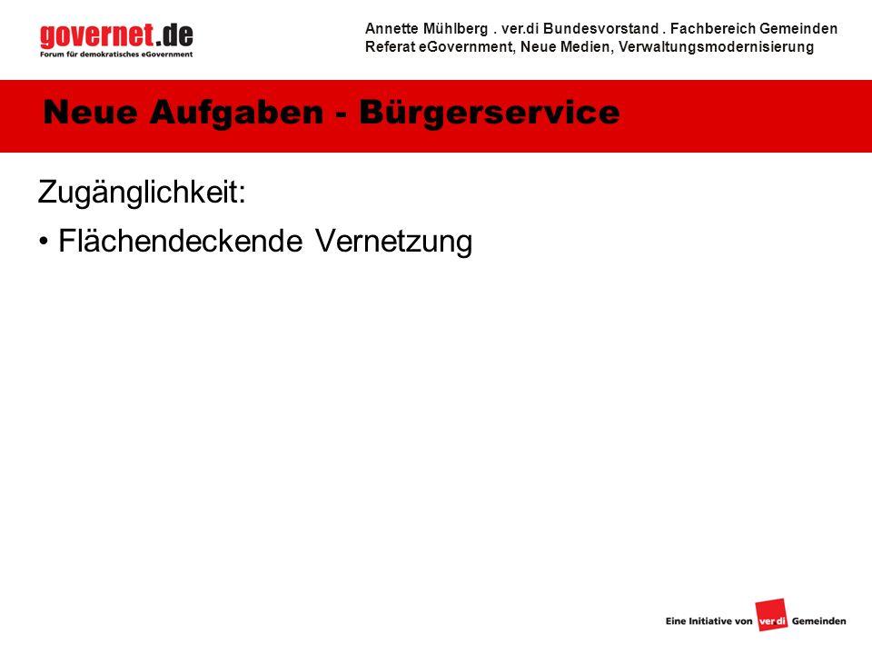 11 Zugänglichkeit: Flächendeckende Vernetzung Neue Aufgaben - Bürgerservice Annette Mühlberg. ver.di Bundesvorstand. Fachbereich Gemeinden Referat eGo