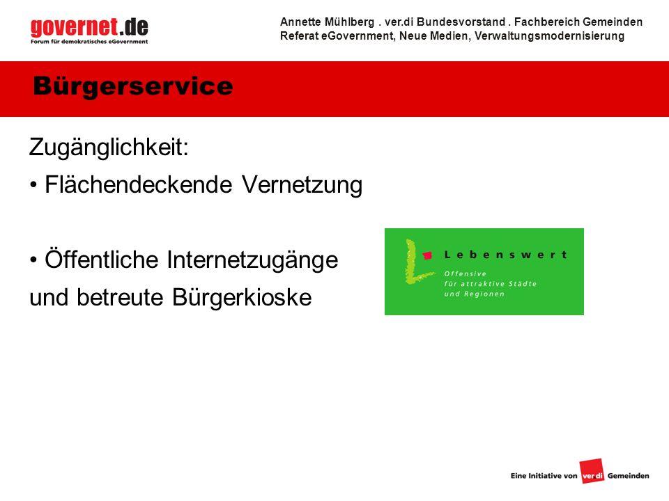 12 Zugänglichkeit: Flächendeckende Vernetzung Öffentliche Internetzugänge und betreute Bürgerkioske Bürgerservice Annette Mühlberg. ver.di Bundesvorst