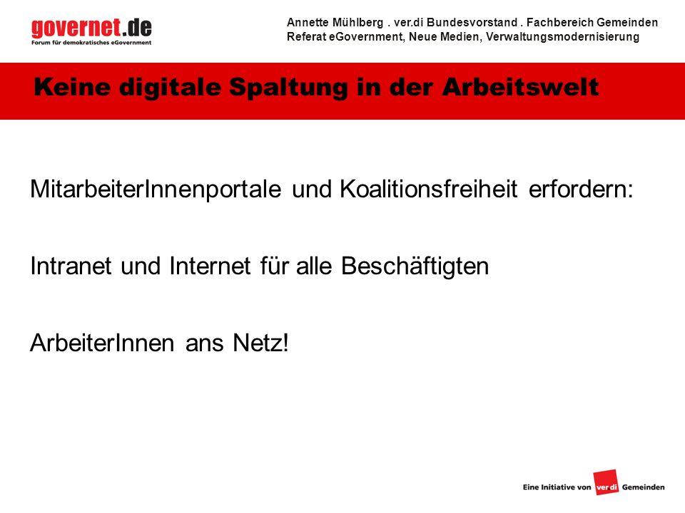 16 MitarbeiterInnenportale und Koalitionsfreiheit erfordern: Intranet und Internet für alle Beschäftigten ArbeiterInnen ans Netz! Keine digitale Spalt
