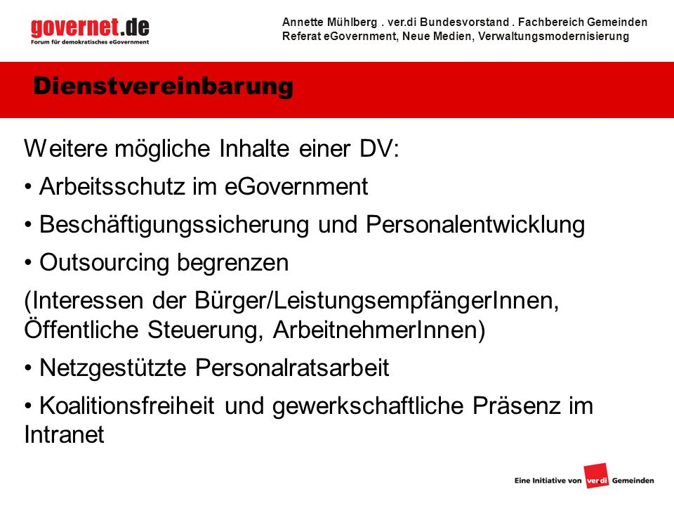 20 Weitere mögliche Inhalte einer DV: Arbeitsschutz im eGovernment Beschäftigungssicherung und Personalentwicklung Outsourcing begrenzen (Interessen d