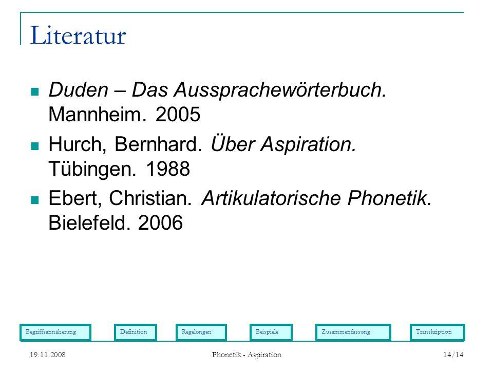 BegriffsannäherungDefinitionRegelungenBeispieleZusammenfassungTranskription 19.11.2008 Phonetik - Aspiration 14/14 Literatur Duden – Das Aussprachewör