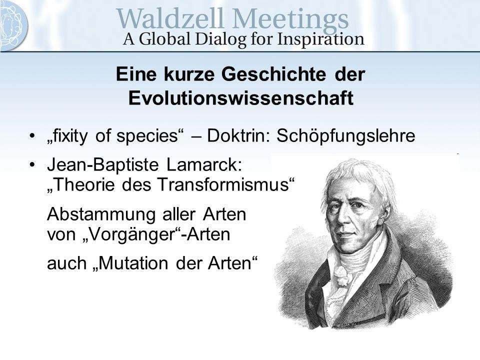 Eine kurze Geschichte der Evolutionswissenschaft fixity of species – Doktrin: Schöpfungslehre Jean-Baptiste Lamarck: Theorie des Transformismus Abstam