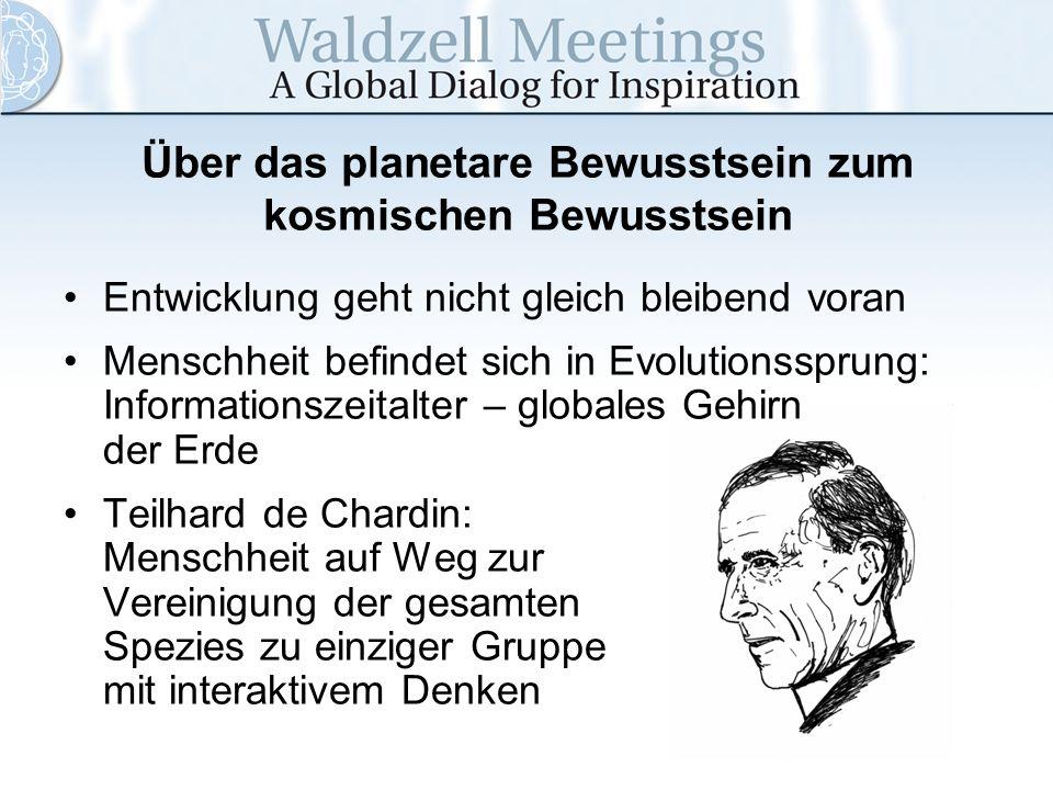 Über das planetare Bewusstsein zum kosmischen Bewusstsein Entwicklung geht nicht gleich bleibend voran Menschheit befindet sich in Evolutionssprung: I