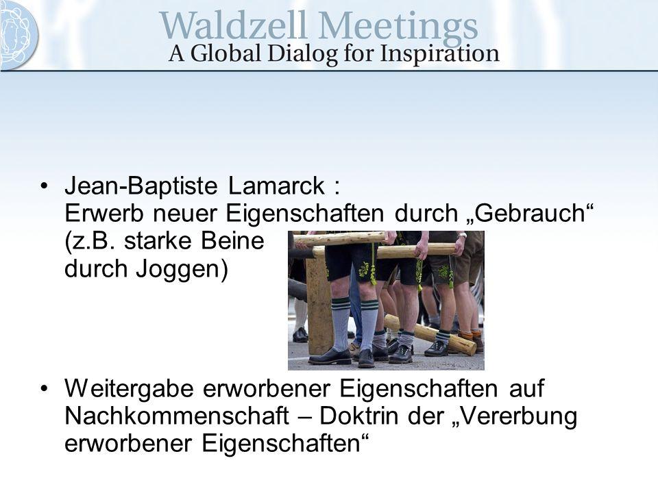Jean-Baptiste Lamarck : Erwerb neuer Eigenschaften durch Gebrauch (z.B. starke Beine durch Joggen) Weitergabe erworbener Eigenschaften auf Nachkommens