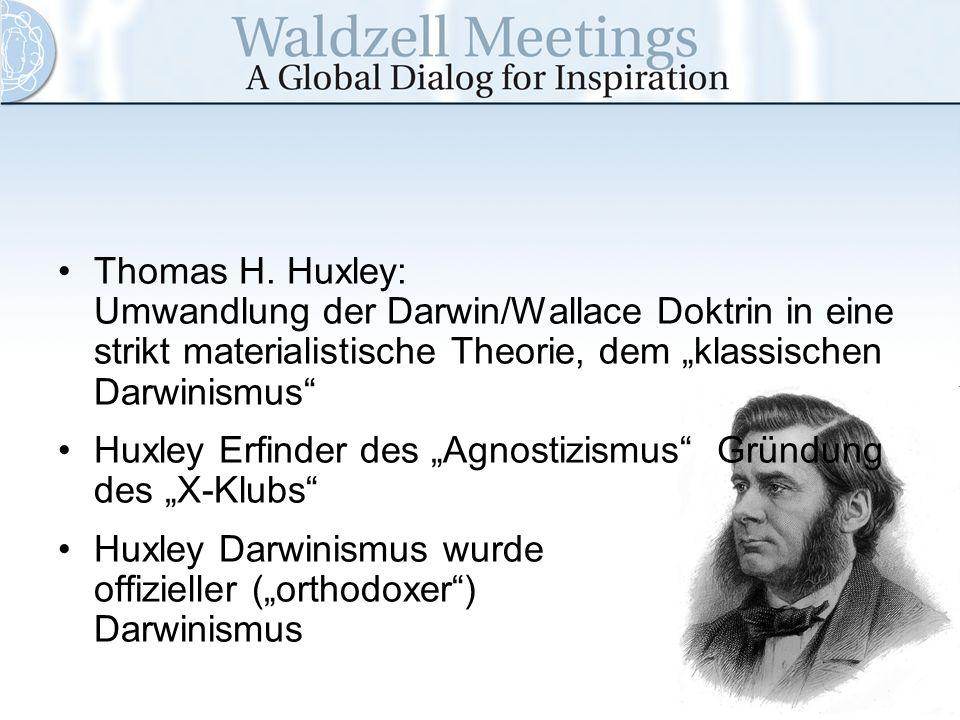 Thomas H. Huxley: Umwandlung der Darwin/Wallace Doktrin in eine strikt materialistische Theorie, dem klassischen Darwinismus Huxley Erfinder des Agnos