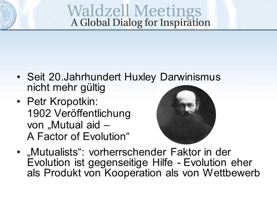 Seit 20.Jahrhundert Huxley Darwinismus nicht mehr gültig Petr Kropotkin: 1902 Veröffentlichung von Mutual aid – A Factor of Evolution Mutualists: vorh