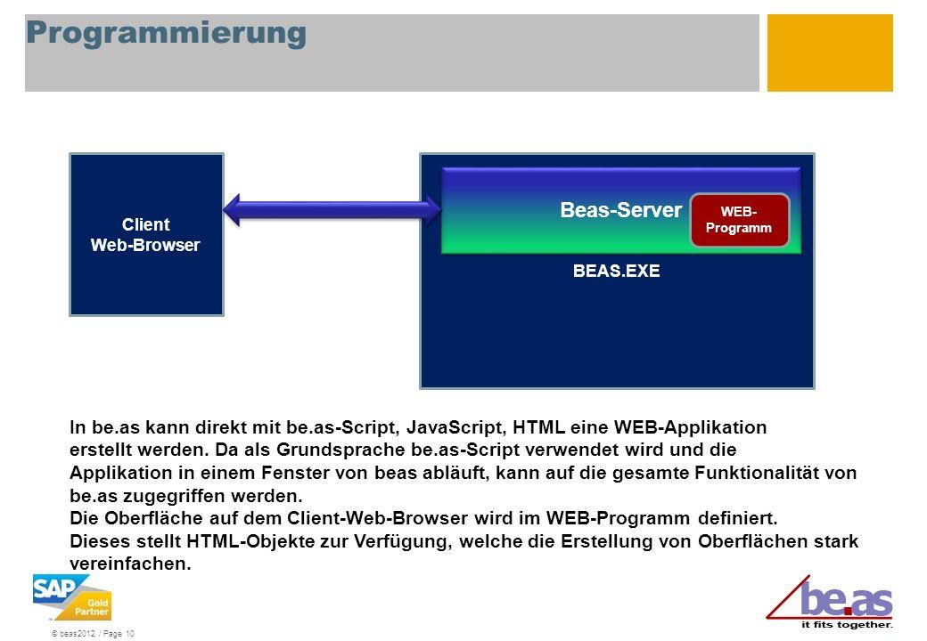 © beas2012 / Page 10 Programmierung Client Web-Browser BEAS.EXE Beas-Server WEB- Programm In be.as kann direkt mit be.as-Script, JavaScript, HTML eine