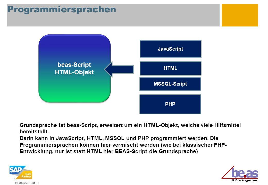 © beas2012 / Page 11 Programmiersprachen beas-Script HTML-Objekt beas-Script HTML-Objekt JavaScript HTML PHP Grundsprache ist beas-Script, erweitert u