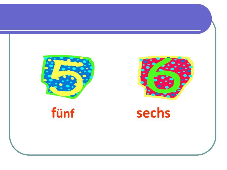 f ünf sechs