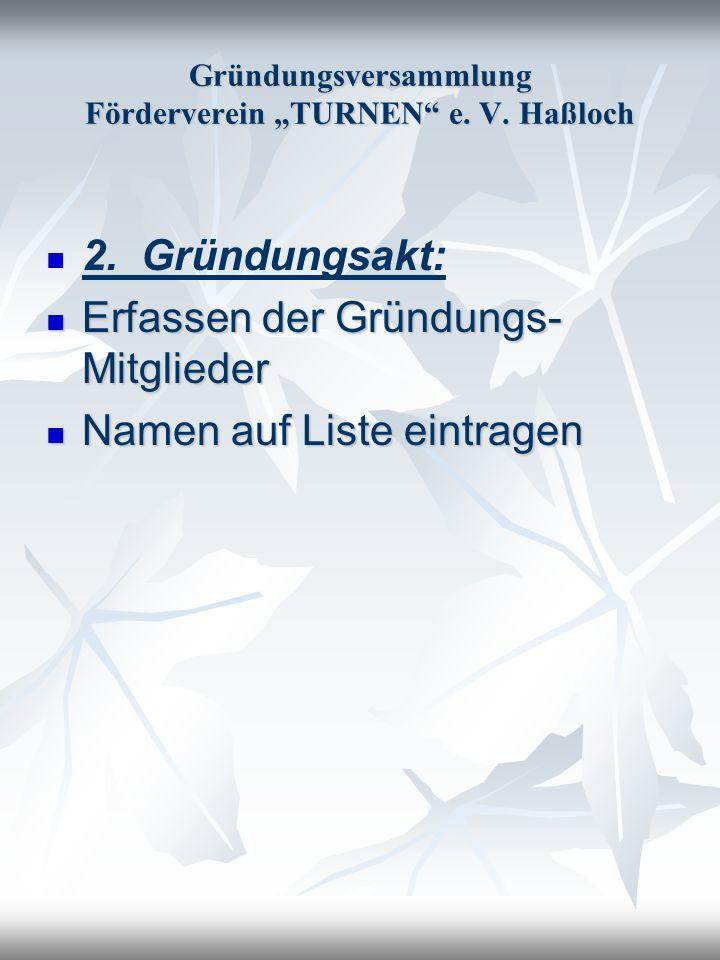 Gründungsversammlung Förderverein TURNEN e. V. Haßloch 2. Gründungsakt: Erfassen der Gründungs- Mitglieder Erfassen der Gründungs- Mitglieder Namen au