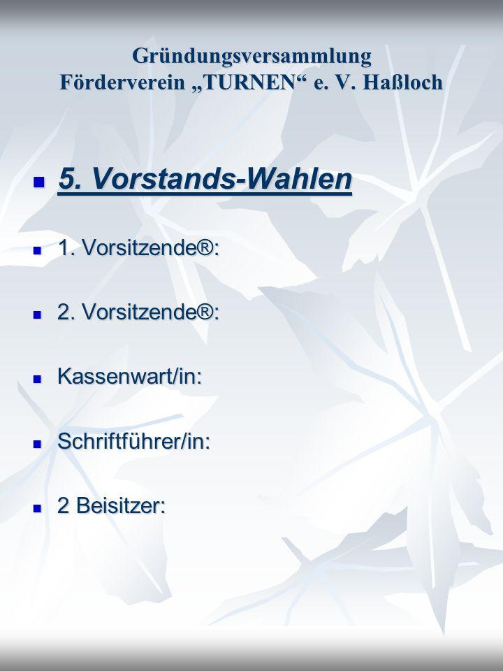 Gründungsversammlung Förderverein TURNEN e. V. Haßloch 5. Vorstands-Wahlen 5. Vorstands-Wahlen 1. Vorsitzende®: 1. Vorsitzende®: 2. Vorsitzende®: 2. V