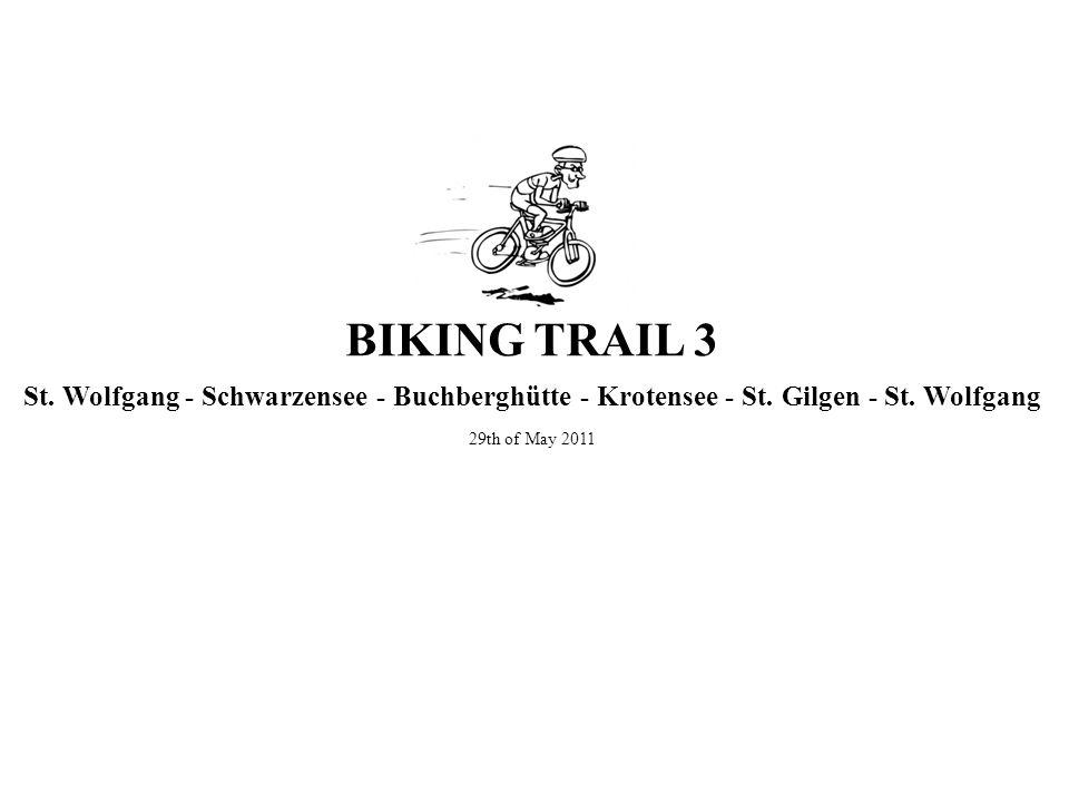 St. Wolfgang - Schwarzensee - Buchberghütte - Krotensee - St. Gilgen - St. Wolfgang 29th of May 2011 BIKING TRAIL 3