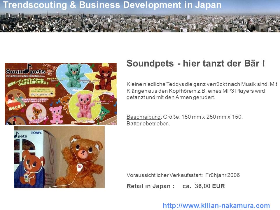 http://www.kilian-nakamura.com Trendscouting & Business Development in Japan Soundpets - hier tanzt der Bär .