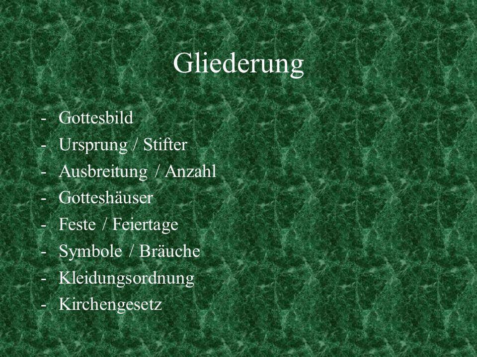 Gliederung -Gottesbild -Ursprung / Stifter -Ausbreitung / Anzahl -Gotteshäuser -Feste / Feiertage -Symbole / Bräuche -Kleidungsordnung -Kirchengesetz