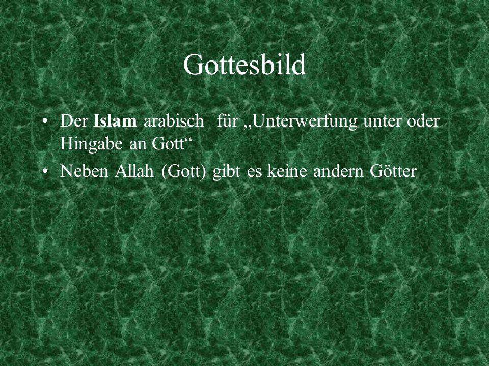 Gottesbild Der Islam arabisch für Unterwerfung unter oder Hingabe an Gott Neben Allah (Gott) gibt es keine andern Götter