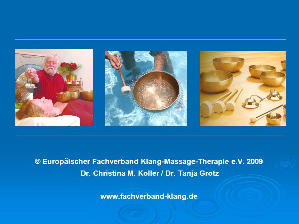 © Europäischer Fachverband Klang-Massage-Therapie e.V. 2009 Dr. Christina M. Koller / Dr. Tanja Grotz www.fachverband-klang.de