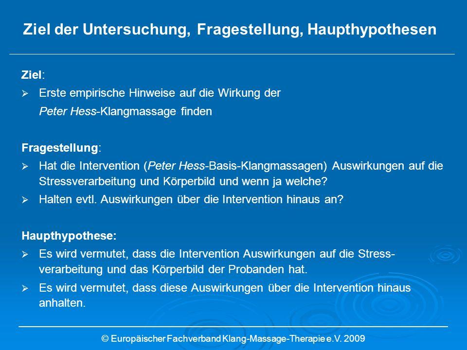Ziel: Erste empirische Hinweise auf die Wirkung der Peter Hess-Klangmassage finden Fragestellung: Hat die Intervention (Peter Hess-Basis-Klangmassagen
