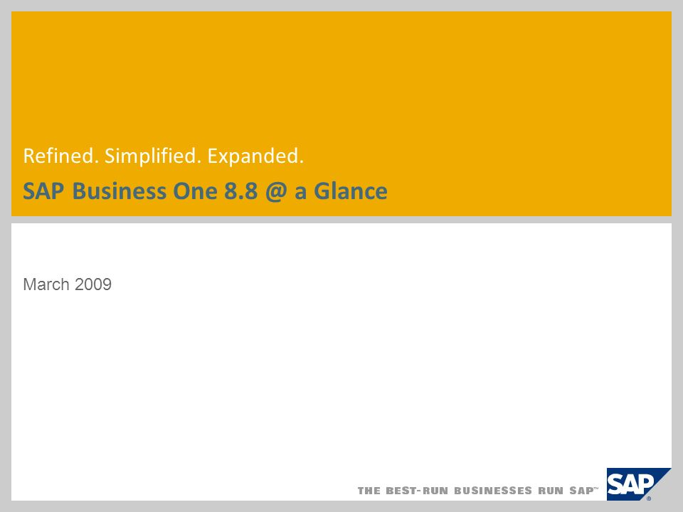 March 2009 Refined. Simplified. Expanded. SAP Business One a Glance