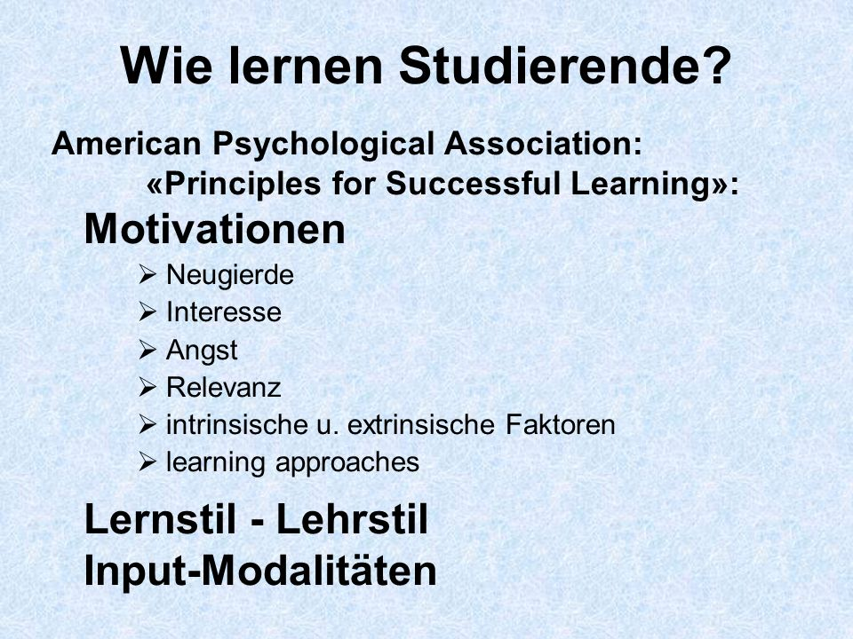 Wie lernen Studierende? American Psychological Association: «Principles for Successful Learning»: Motivationen Neugierde Interesse Angst Relevanz intr
