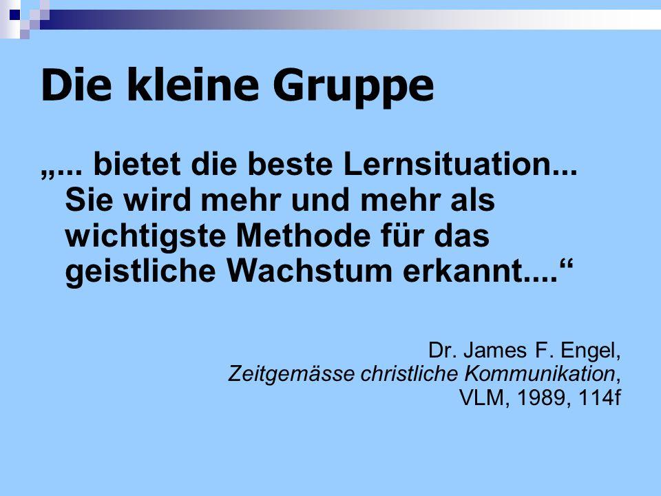 Die kleine Gruppe... bietet die beste Lernsituation... Sie wird mehr und mehr als wichtigste Methode für das geistliche Wachstum erkannt.... Dr. James
