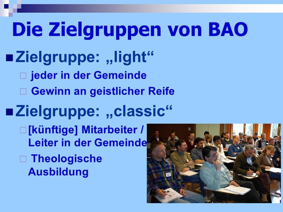 Die Zielgruppen von BAO Zielgruppe: light jeder in der Gemeinde Gewinn an geistlicher Reife Zielgruppe: classic [künftige] Mitarbeiter / Leiter in der