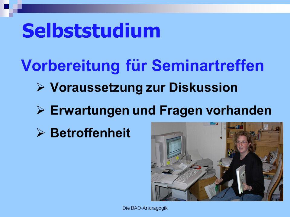 Die BAO-Andragogik Vorbereitung für Seminartreffen Voraussetzung zur Diskussion Erwartungen und Fragen vorhanden Betroffenheit Selbststudium