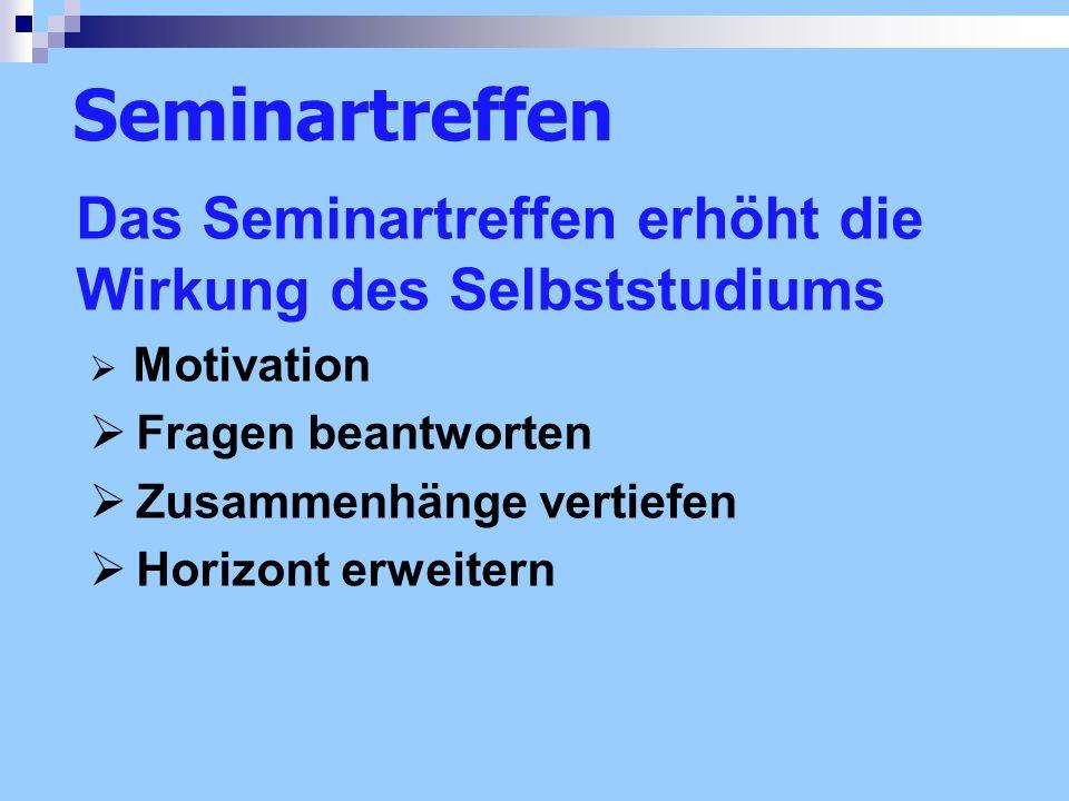 Das Seminartreffen erhöht die Wirkung des Selbststudiums Motivation Fragen beantworten Zusammenhänge vertiefen Horizont erweitern Seminartreffen