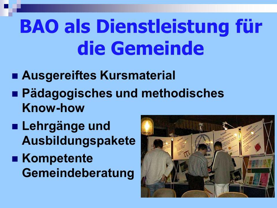 BAO als Dienstleistung für die Gemeinde Ausgereiftes Kursmaterial Pädagogisches und methodisches Know-how Lehrgänge und Ausbildungspakete Kompetente G