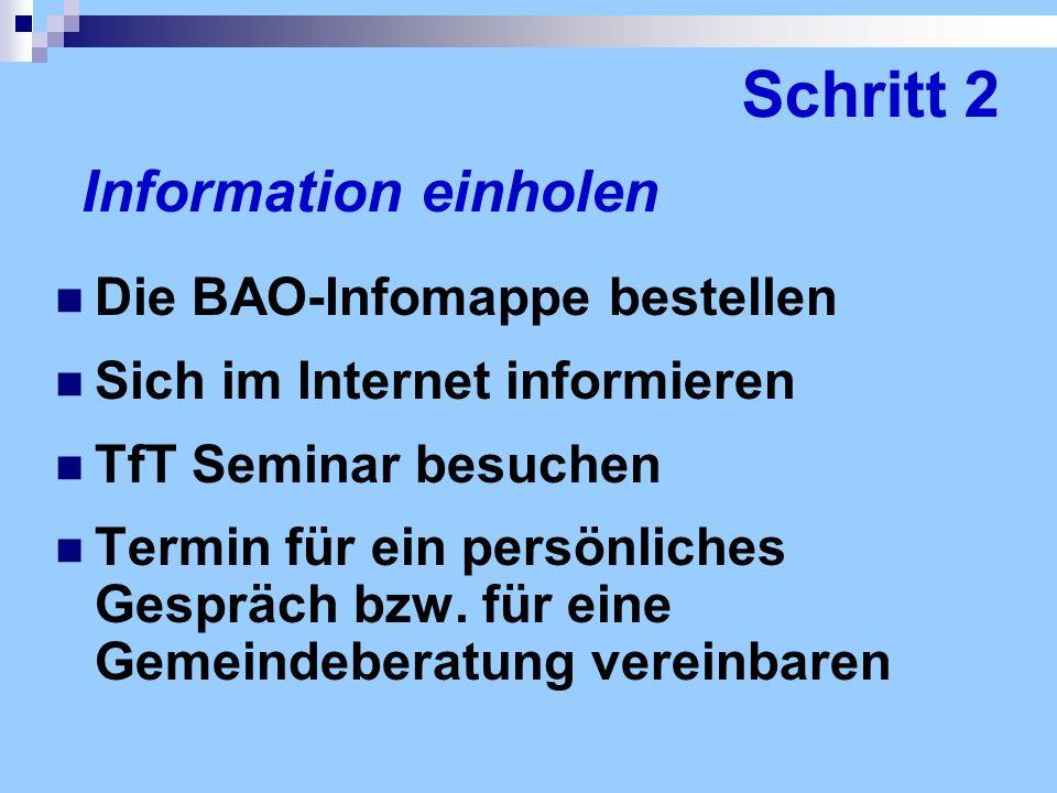 Schritt 2 Die BAO-Infomappe bestellen Sich im Internet informieren TfT Seminar besuchen Termin für ein persönliches Gespräch bzw. für eine Gemeindeber