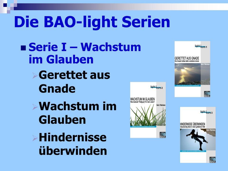 Die BAO-light Serien Serie I – Wachstum im Glauben Gerettet aus Gnade Wachstum im Glauben Hindernisse überwinden