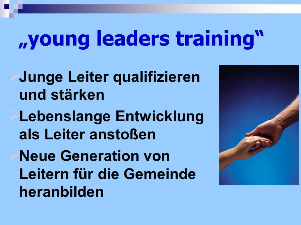 young leaders training Junge Leiter qualifizieren und stärken Lebenslange Entwicklung als Leiter anstoßen Neue Generation von Leitern für die Gemeinde