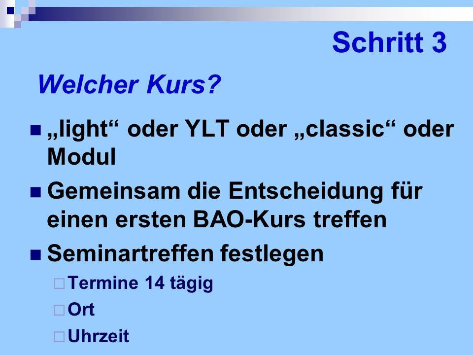 Welcher Kurs? light oder YLT oder classic oder Modul Gemeinsam die Entscheidung für einen ersten BAO-Kurs treffen Seminartreffen festlegen Termine 14