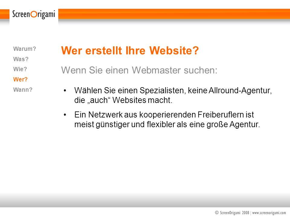 Wer erstellt Ihre Website? Wenn Sie einen Webmaster suchen: Warum? Was? Wie? Wer? Wann? Wählen Sie einen Spezialisten, keine Allround-Agentur, die auc