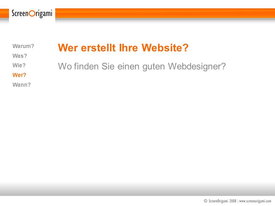 Wer erstellt Ihre Website? Wo finden Sie einen guten Webdesigner? Warum? Was? Wie? Wer? Wann?