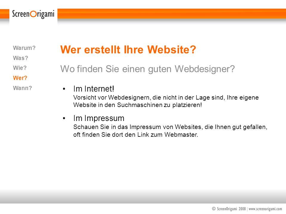 Wer erstellt Ihre Website? Wo finden Sie einen guten Webdesigner? Warum? Was? Wie? Wer? Wann? Im Internet! Vorsicht vor Webdesignern, die nicht in der