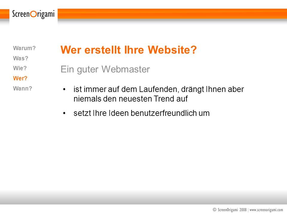 Wer erstellt Ihre Website? Ein guter Webmaster Warum? Was? Wie? Wer? Wann? ist immer auf dem Laufenden, drängt Ihnen aber niemals den neuesten Trend a