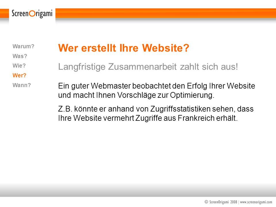 Wer erstellt Ihre Website? Langfristige Zusammenarbeit zahlt sich aus! Warum? Was? Wie? Wer? Wann? Ein guter Webmaster beobachtet den Erfolg Ihrer Web
